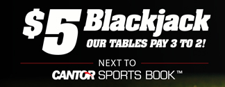 $5 Blackjack next to Cantor Sports Book - Our Tables Pay 3 To 2!