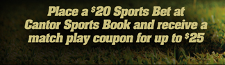 Place a $20 Sports Bet at Cantor Sports Book and receive a match play coupon for up to $25
